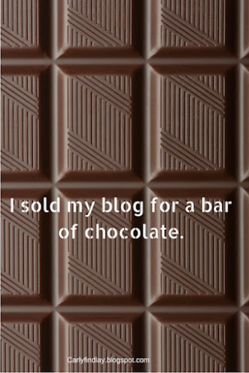 Bar of chocolate. Text: I sold my blog for a bar of chocolate.
