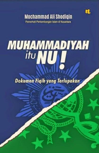 Buku Muhammadiyah itu NU! - Dokumen Fiqih yang Terlupakan