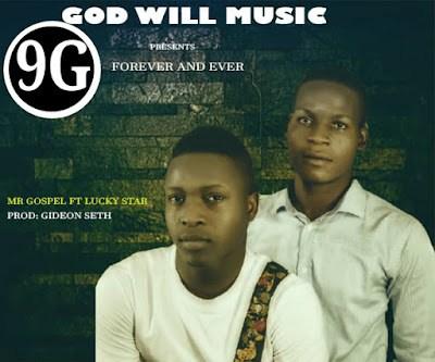 Mr Gospel ~ Forever and Ever ft Lucky Star
