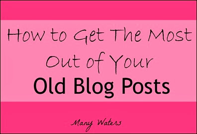 Many Waters How to Get The Most Out Of Your Old Blog Posts