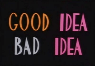 GoodIdea, Bad Idea