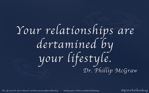 Your relationships are dertamined by your lifestyle, Dr. Phillip McGraw