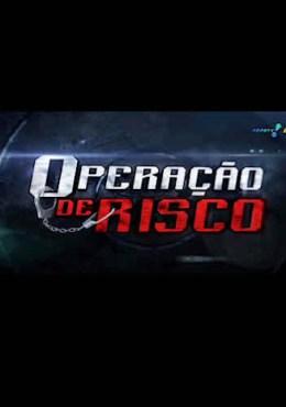 Operação de Risco 15/08/2014 – 720p HD Completo Online