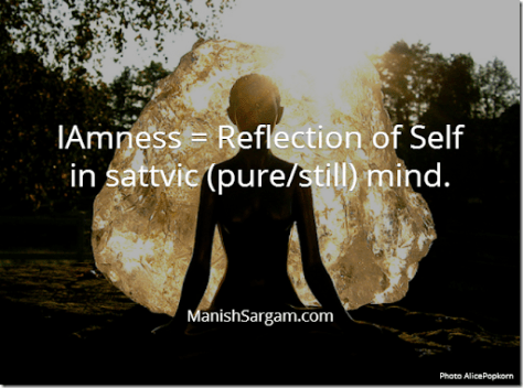 IAmness = Reflection of Self in sattvic (pure/still) mind.