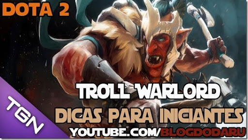 Dota 2: Troll Warlord - Dicas para iniciantes