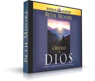 CREERLE A DIOS, Beth Moore