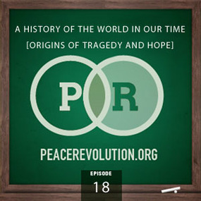 peace revolution: episode018 - a history of the world in our time