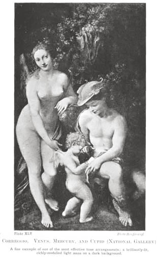 Plate XLV. CORREGGIO. VENUS. MERCURY, AND CUPID (NATIONAL GALLERY) A fine example of one of the most effective tone arrangements; a brilliantly-lit, richly-modelled light mass on a dark background. Photo Hanfstaengl