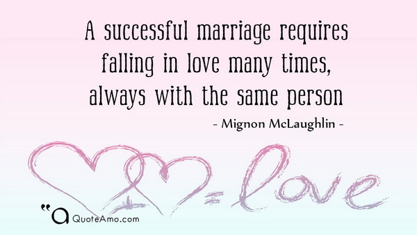 Incroyable A Successful Marriage Requires Falling In Love Many Times, Always With The  Same Person U2013 Mignon McLaughlin.