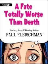 A Fate Totally Worse Than Death by Paul Fleischman