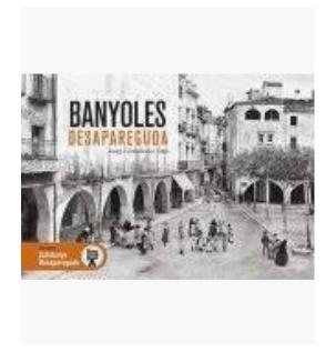 Banyoles desapareguda de Josep Grabuleda Sitjà
