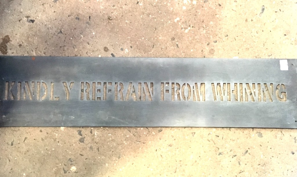 """metal laser cut sign that reads """"kindly refrain from whining"""""""