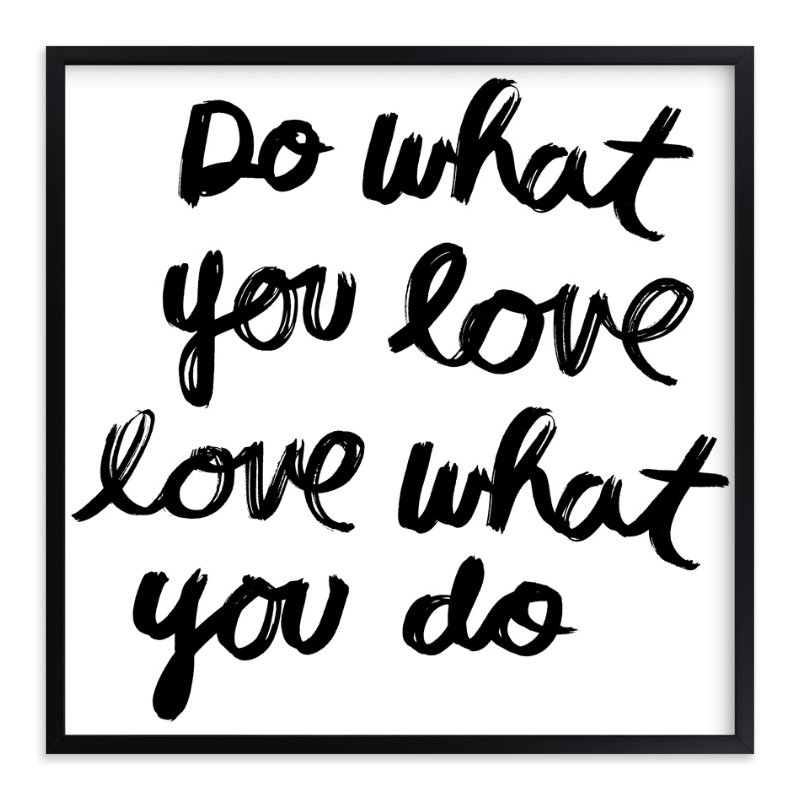 Black and white print that reads Do What You Love Love What You Do