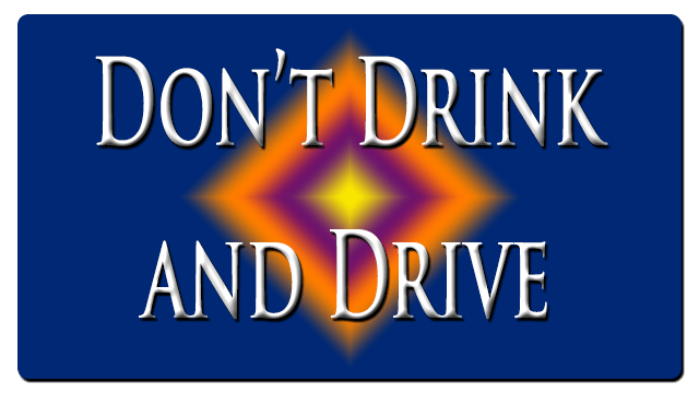 Don't Drink and Drive - DWI - DUI