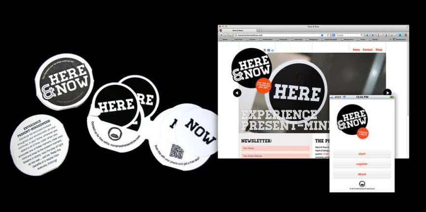 Here & Now wass made up of stickers, website,and phone app. The stickers serve as prompts to snap to the Here & Now to develop present-mindedness. The user took a picture of the sticker in use and thus records his/her Here & Now for others to see on the website (http://monstresshereandnow.com/).