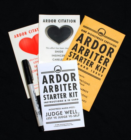 The Ardor Arbiter is a simple device wherein the user gives out citations of sincerity to others, using the enclosed stickers and magic marker. This helps the user develop his/her ability to detect sincerity and thus become better at eventually judging his/her own.