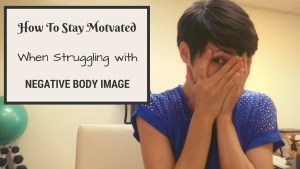 Video: Staying Motivated When Struggling with a Negative Body Image | Libero
