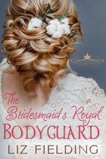 The Bridesmaid's Royal Bodyguard by Liz Fielding, cover