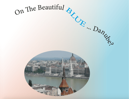 Danube at Budapest and text: on the Beautiful Blue Danube?