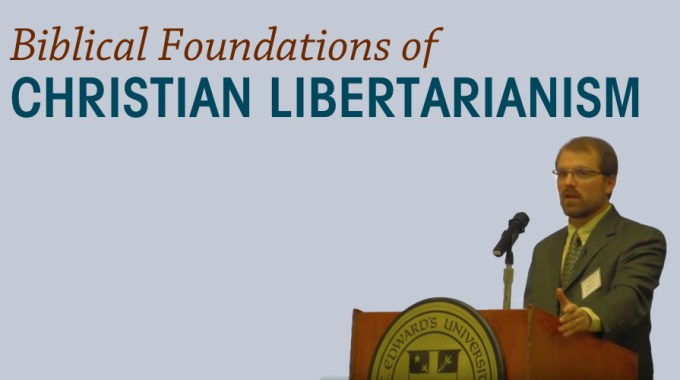 The Biblical Foundations Of Christian Libertarianism