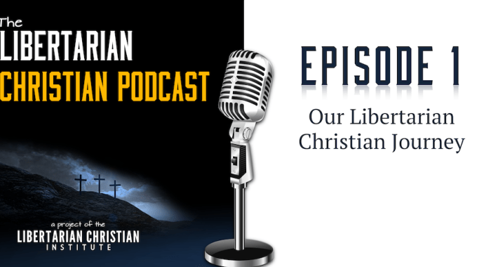 Ep 1: Our Libertarian Christian Journey