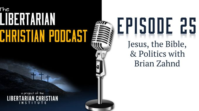 Ep 25: Jesus, The Bible, & Politics With Brian Zahnd