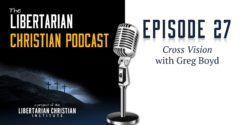 Ep 27: Cross Vision With Greg Boyd
