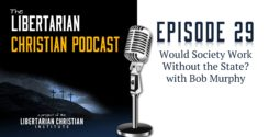 Ep 29: Would Society Work Without The State? With Bob Murphy