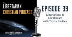 Ep 39: Libertarians And Libertinism With Taylor Barkley