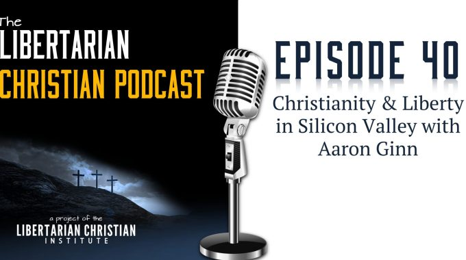 Ep 40: Christianity And Liberty In Silicon Valley With Aaron Ginn