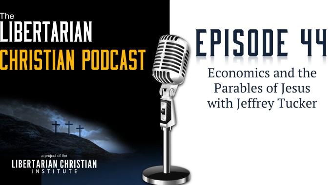 Ep 44: Economics And The Parables Of Jesus With Jeffrey Tucker