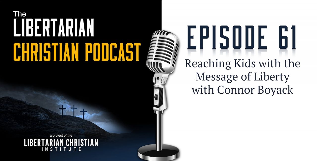 The Libertarian Christian Podcast – Libertarian Christian Institute