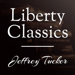 Liberty Classics with Jeffrey Tucker