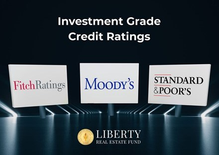 """An image titled """"Investment Grade Credit Ratings'' with the logos of Standard & Poor's, Moody's and Fitch Ratings on a stage highlighting how these """"Big 3"""" Credit Rating Agencies evaluate the creditworthiness of corporate borrowers and ranks them on a scale of likelihood of default for investors to decide where to allocate investment capital. The Liberty Real Estate Fund logo LibertyFund.io is at the bottom."""