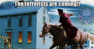 "Oh No! ""THE TERRORISTS ARE COMING!""  What Should We Do Paul???"