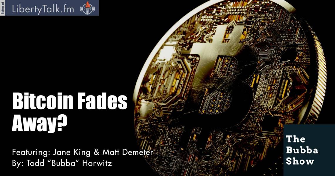 Bitcoin Fades Away? - The Bubba Show