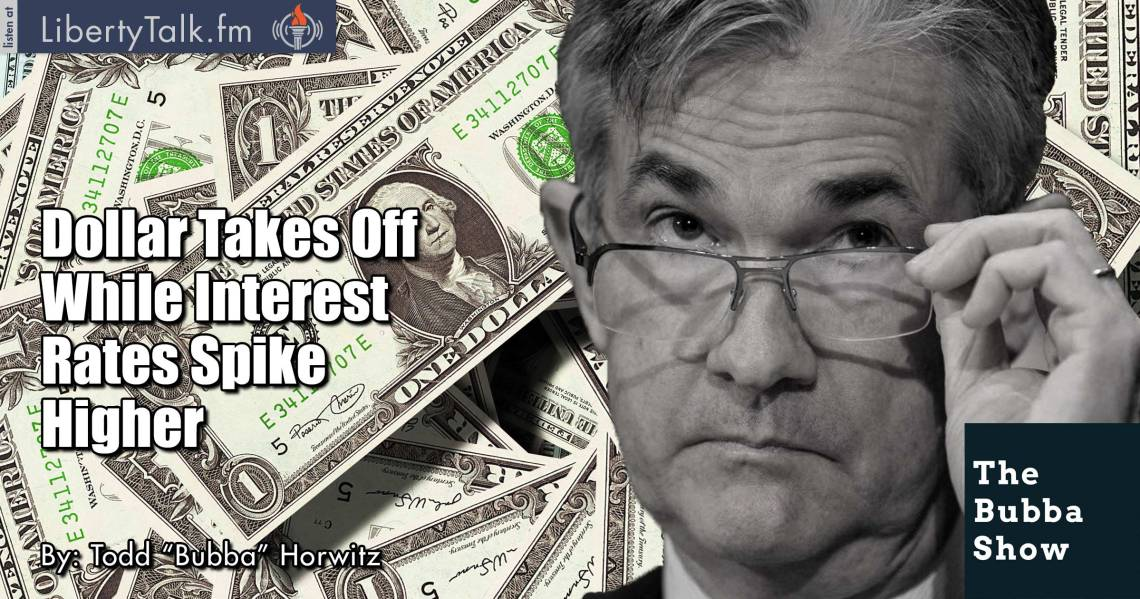 Dollar Takes Off While Interest Rates Spike Higher - The Bubba Show