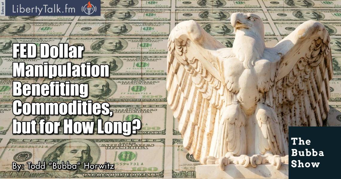 FED Dollar Manipulation Benefiting Commodities, but for How Long? - The Bubba Show