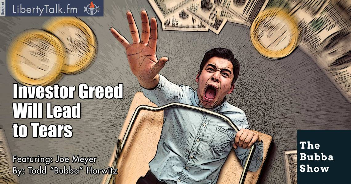Investor Greed Will Lead to Tears - Bubba Show