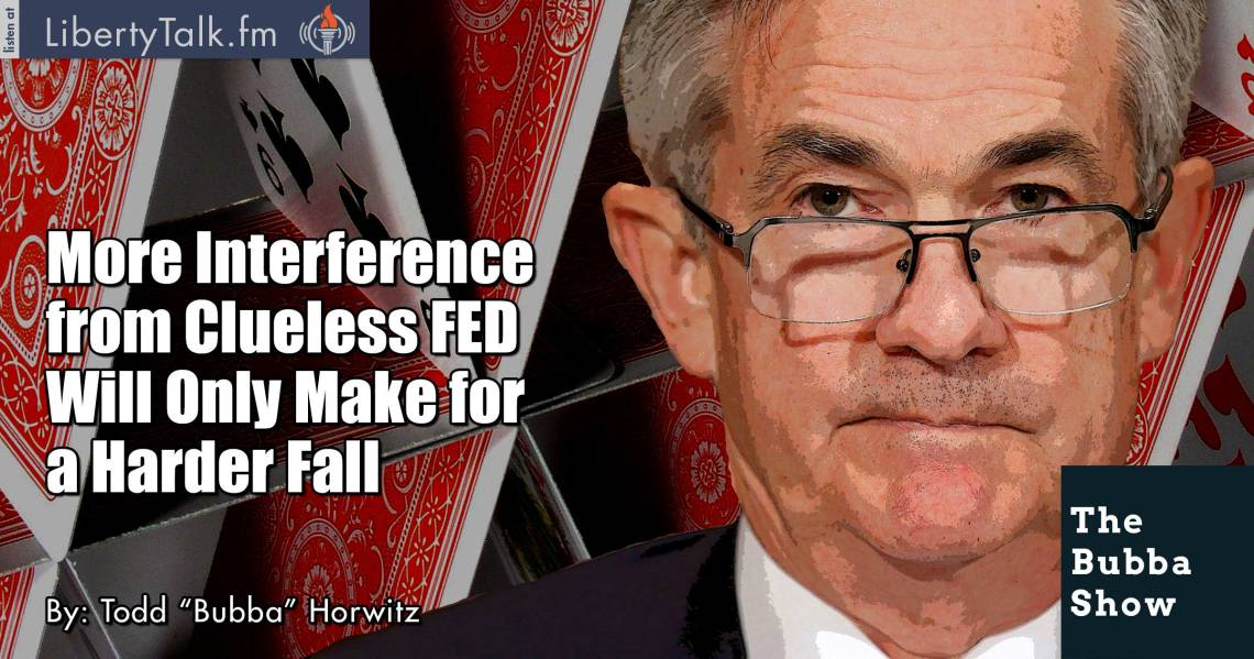 More Interference from Clueless FED Will Only Make for a Harder Fall - The Bubba Show