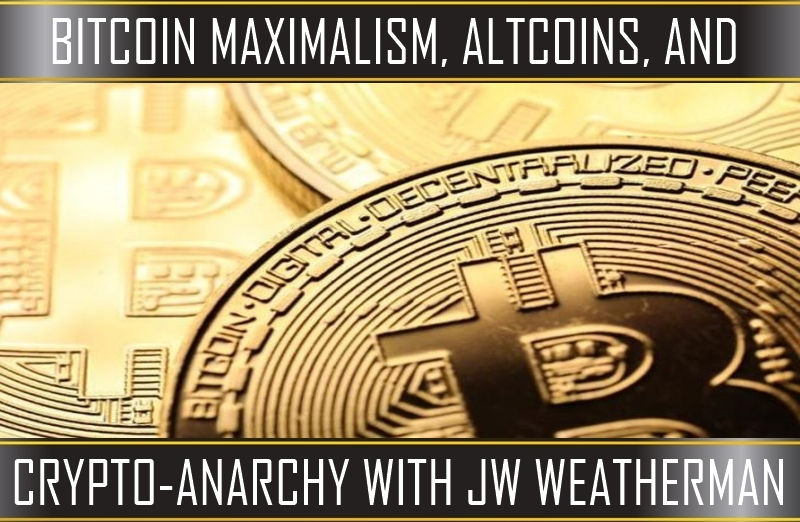 Bitcoin Maximalism, Altcoins, and Crypto-Anarchy with JW Weatherman (LUA Podcast #97)