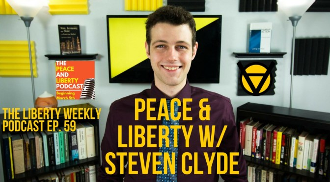 Peace & Liberty w/ Steven Clyde Ep. 59