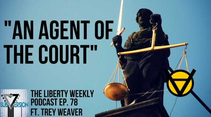 """An Agent of the Court"" Ep. 78 ft. Trey Weaver"