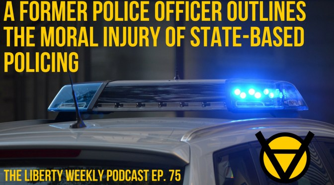 Former Police Officer Outlines the Moral Injury of State-Based Policing Ep. 75
