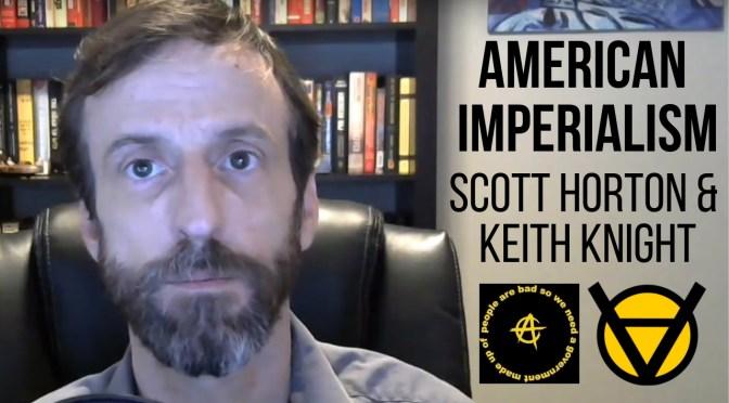 Scott Horton & Keith Knight: American Imperialism Ep. 103