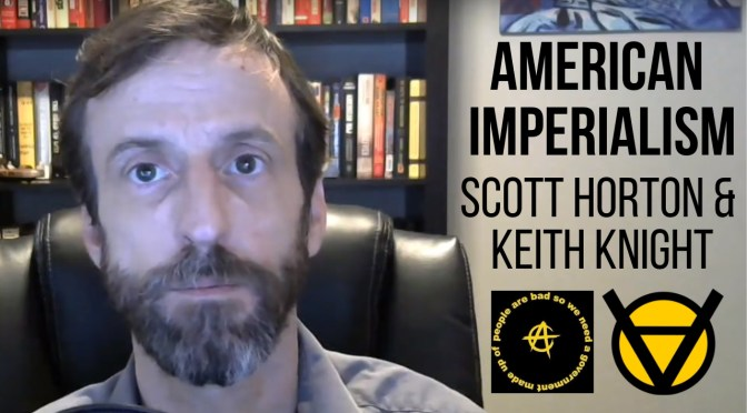 Scott Horton & Keith Knight: American Imperialism Ep. 103