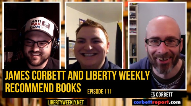 James Corbett and Liberty Weekly Recommend Books Ep. 111
