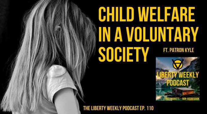 Child Welfare in a Voluntary Society ft. Patron Kyle Ep. 2