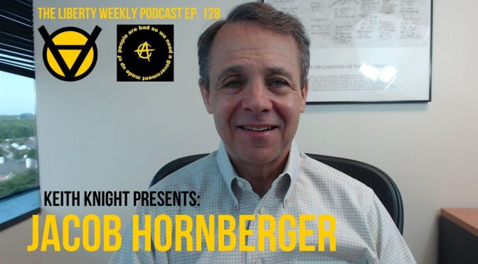 Jacob Hornberger & Keith Knight Ep. 128