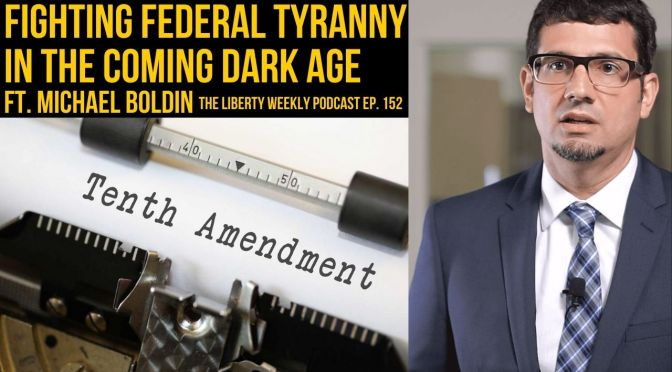 Michael Boldin: Fighting Federal Tyranny in the Coming Dark Age Ep. 152